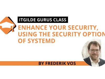 Enhance your security, using the security options of systemd – part 1 *ITGilde Gurus Class*