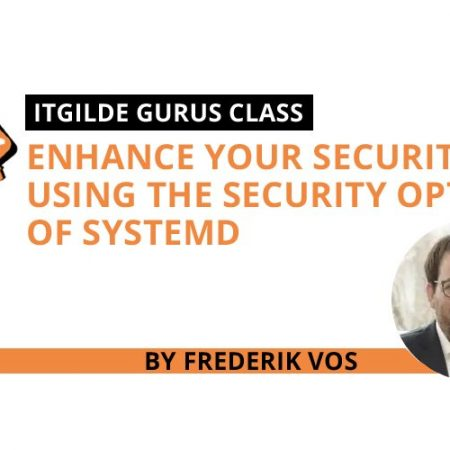 Enhance your security, using the security options of systemd *ITGilde Gurus Class*