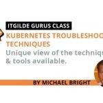 Kubernetes Troubleshooting Techniques *ITGilde Gurus Class*
